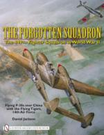 45021 - Jackson, D.R. - Forgotten Squadron. The 449th Fighter Squadron in World War II. Flying P-38s with the Flying Tigers, 14th AF (The)