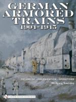 45037 - Sawodny, W. - German Armored Trains 1904-1945. Technical, Organization, Operations