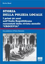 45067 - Rossi, E. - Storia della Polizia locale. I primi 50 anni nell'Italia Repubblicana raccontati dalla rivista mensile 'CROCEVIA' (La)