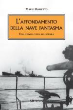45096 - Rossetto, M. - Affondamento della nave fantasma. Una storia vera di guerra (L')