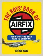 45127 - Ward, A. - Boys' Book of Airfix. Who says you ever have to grow up?