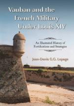 45142 - Lepage, J.D.G.G. - Vauban and the French Military Under Louis XIV. An Illustrated History of Fortifications and Strategies