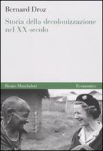 45148 - Droz, B. - Storia della decolonizzazione nel XX secolo