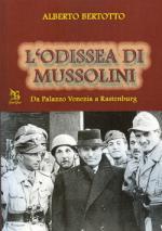 45160 - Bertotto, A. - Odissea di Mussolini da Palazzo Venezia a Rastemburg (L')