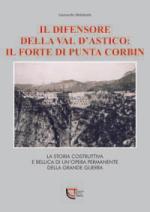 45163 - Malatesta, L. - Difensore della Val d'Astico: il forte di Punta Corbin (Il)