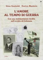 45176 - Gastaldi-Mantero, G.-E. - Amore al tempo di guerra. Con una testimonianza inedita sull'eccidio di Cefalonia (L')