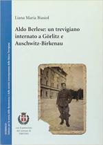 45231 - Biasiol, L.M. - Aldo Berlese: un trevigiano internato a Goerlitz e Auschwitz-Birkenau
