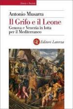 45236 - Musarra, A. - Grifo e il Leone. Genova e Venezia in lotta per il Mediterraneo (Il)