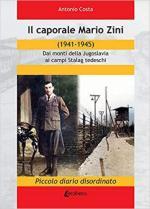 45240 - Costa, A. - Caporale Mario Zini 1941-1945. Dai monti della Jugoslavia ai campi Stalag tedeschi (Il)