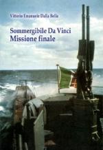 45309 - Dalla Bella, V.E. - Sommergibile Da Vinci. Missione finale