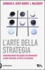 45336 - Dixit-Nalebuff, A.K.-B.J. - Arte della Strategia. Un metodo nuovo per essere piu' convincenti e avere successo, in tutte le situazioni