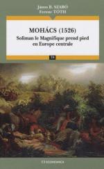 45345 - Szabo-Toth, J.B.-F. - Mohacs 1526. Soliman le Magnifique prend pied en Europe centrale