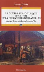 45346 - Toth, F. - Guerre russo-turque (1768-1774) et la defense des Dardanelles : L'extraordinaire mission du baron de Tott  (La)