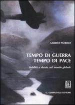 45370 - Patrizio, G. - Tempo di guerra tempo di pace. Stabilita' e durata del mondo globale