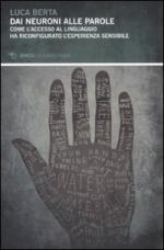 45518 - Berta, L. - Dai neuroni alle parole. Come l'accesso al linguaggio ha riconfigurato l'esperienza sensibile