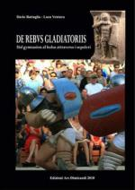 45520 - Battaglia-Ventura, D.-L. - De Rebus Gladiatoriis. Dal Gymnasius al Ludus attraverso i sepolcri
