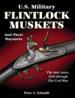 45599 - Schmidt, P.A. - US Military Flintlock Muskets and Their Bayonets. The Later years 1816 Through the Civil War