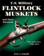 45603 - Schmidt, P.A. - US Military Flintlock Muskets and Their Bayonets. The Early Years 1790-1815