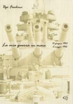 45619 - Foschini, U. - Mia guerra in mare. 10 giugno 1940-2 maggio 1945 (La)