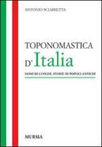 45629 - Sciarretta, A. - Toponomastica d'Italia. Nomi di luoghi, storie di popoli antichi