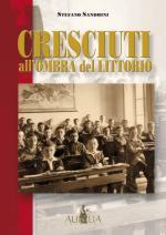 45651 - Sandrini, S. - Cresciuti all'ombra del Littorio. La scuola elementare a Legnago 1928-1945