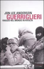 45668 - Anderson, J.L. - Guerriglieri. Viaggio nel mondo in rivolta