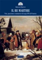 45692 - Procucci, E. - Re martire. Vita, passione e memorie di Luigi XVI di Francia (Il)