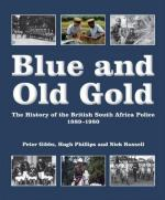 45723 - Gibbs-Phillips-Russell, P.-H.-N. - Blue and Old Gold. The History of the British South Africa Police 1889-1980
