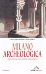 45725 - Gr.Archelogico Ambrosiano,  - Milano archeologica. Undici itinerari dalle origini al basso medioevo