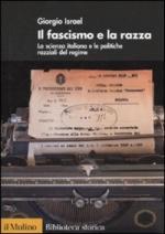 45757 - Israel, G. - Fascismo e la razza. La scienza italiana e le politiche razziali del regime (Il)