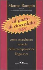 45796 - Rampin, M. - Al gusto di cioccolato. Come smascherare i trucchi della manipolazione linguistica