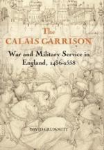 45809 - Grummitt, D. - Calais Garrison. War and Military Service in England 1436-1558 (The)