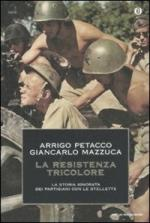 45819 - Petacco-Mazzuca, A.-G. - Resistenza Tricolore. La storia ignorata dei partigiani con le stellette (La)