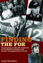 45850 - Saunders, A. - Finding the Foe. Outstanding Luftwaffe Mysteries of the Battle of Britain and Beyond investigated and Solved