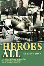45852 - Bond, S. - Heroes All. Veteran Airmen of Different Nationalities Tell Their Stories of Service in WWII