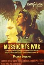 45857 - Joseph, F. - Mussolini's War. Fascist Italy's Military Struggles from Africa and Western Europe to the Mediterranean and Soviet Union 1935-1945