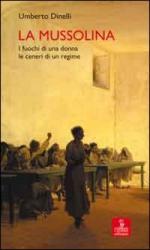 45866 - Dinelli, U. - Mussolina. I fuochi di una donna, le ceneri di un regime (La)