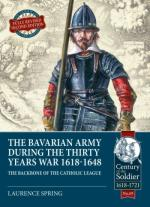 45874 - Spring, L. - Bavarian Army during the Thirty Years War 1618-1648. The Backbone of the Catholic League