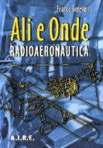 45878 - Soresini, F. - Ali e onde. Radioaeronautica