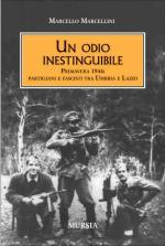 45947 - Marcellini, M. - Odio inestinguibile. Primavera 1944: partigiani e fascisti tra Umbria e Lazio (Un)