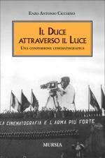 45948 - Cicchino, E. - Duce attraverso il Luce. Una confessione cinematografica (Il)
