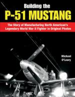45983 - Elward, B. - Building the P-51 Mustang in Original Factory Photos. The Manufacturing Story of North American's Legendary WWII Fighter