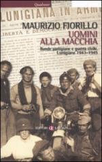 46040 - Fiorillo, M. - Uomini alla macchia. Bande partigiane e guerra civile. Lunigiana 1943-45