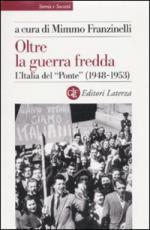 46041 - Franzinelli, M. cur - Oltre la Guerra Fredda. L'Italia del ponte 1948-1953