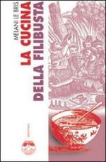 46048 - Le Bris, M. - Cucina della filibusta. Il vero tesoro dei pirati caraibici (La)