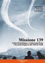 46067 - Stergulc-Vinci-Orlando, F.-E.-F. - Missione 139. Gente di montagna e aviatori americani. Una storia di guerra del 1944 in Friuli
