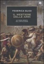 46071 - Guidi, F. - Mestiere delle armi. Le forze armate dell'antica Roma (Il)