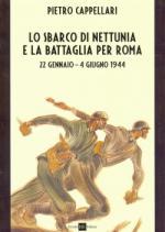 46072 - Cappellari, P. - Sbarco di Nettunia e la battaglia di Roma. 22 gennaio-4 giugno 1944 (Lo)