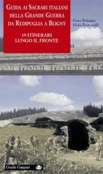 46115 - Bologna-Pederzolli-Bello, E.-E.-A. - Guida ai sacrari della Grande Guerra da Redipuglia a Bligny. 19 itinerari lungo il Fronte italiano