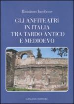 46160 - Iacobone, D. - Anfiteatri in Italia tra Tardo Antico e Medioevo (Gli)